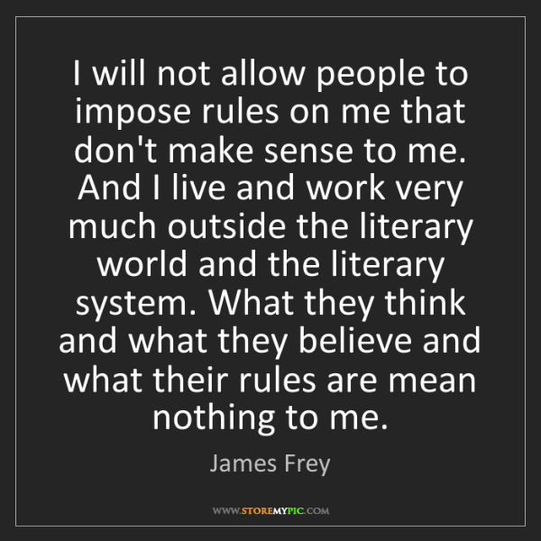 James Frey: I will not allow people to impose rules on me that don't...