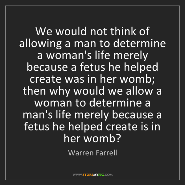 Warren Farrell: We would not think of allowing a man to determine a woman's...
