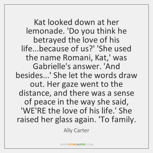 Kat looked down at her lemonade. 'Do you think he betrayed the ...