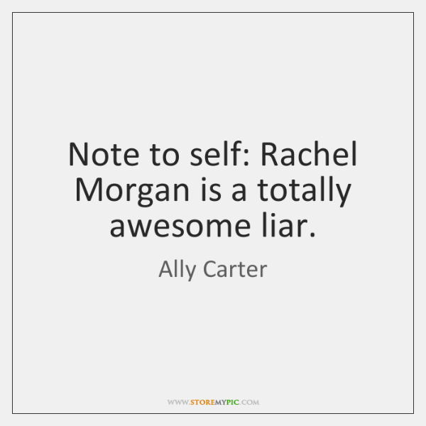 Note to self: Rachel Morgan is a totally awesome liar.