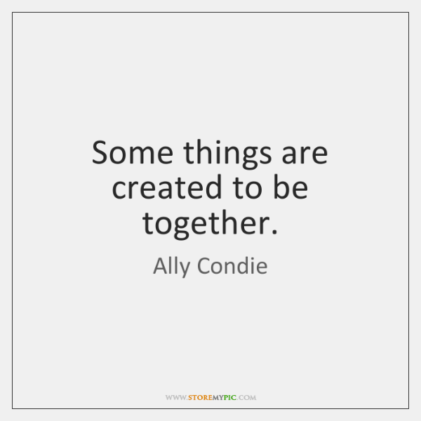 Some things are created to be together.