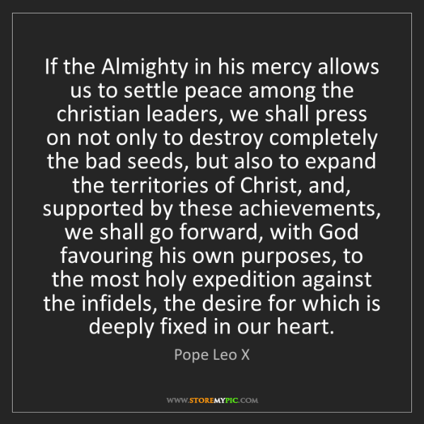 Pope Leo X: If the Almighty in his mercy allows us to settle peace...
