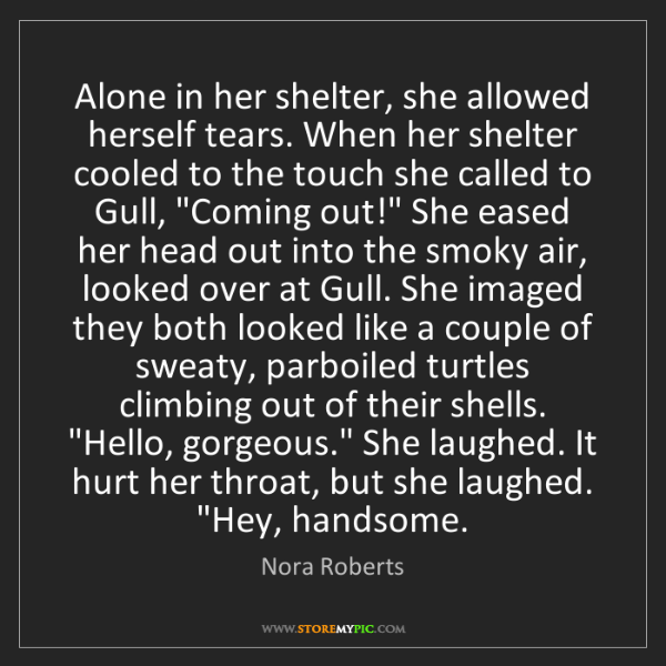 Nora Roberts: Alone in her shelter, she allowed herself tears. When...