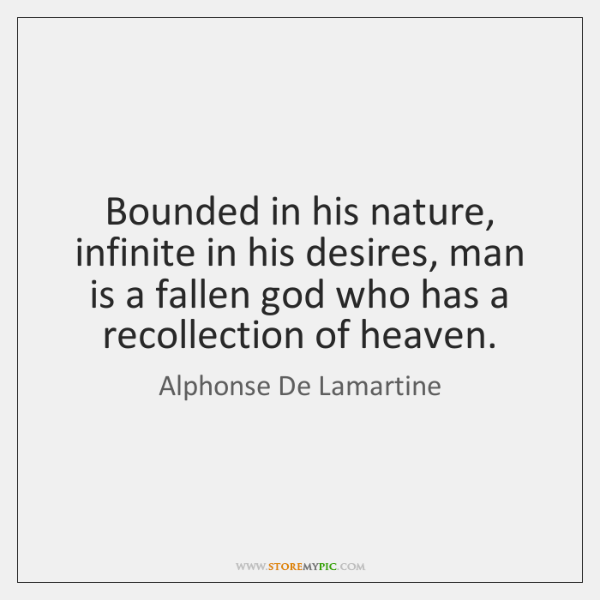 Bounded in his nature, infinite in his desires, man is a fallen ...
