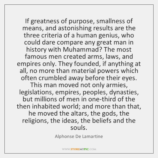 If greatness of purpose, smallness of means, and astonishing results are the ...