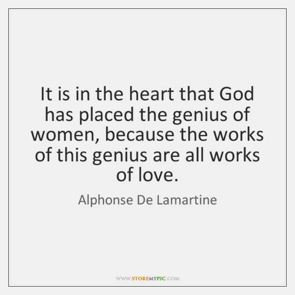 It is in the heart that God has placed the genius of ...