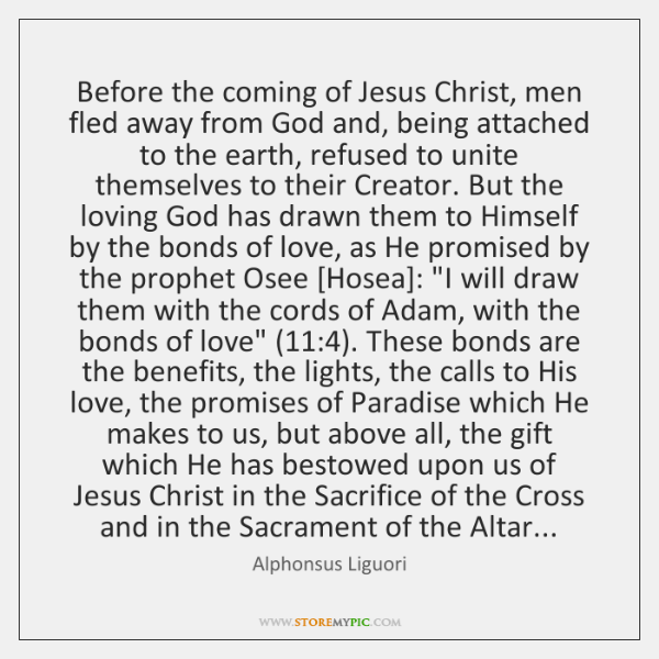 Before the coming of Jesus Christ, men fled away from God and, ...