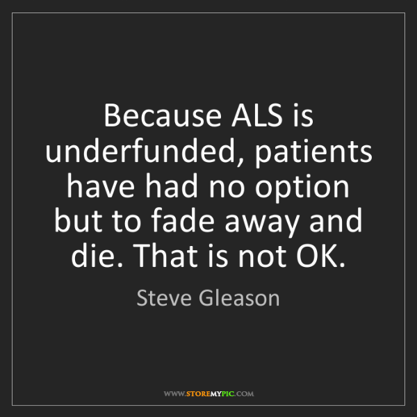 Steve Gleason: Because ALS is underfunded, patients have had no option...