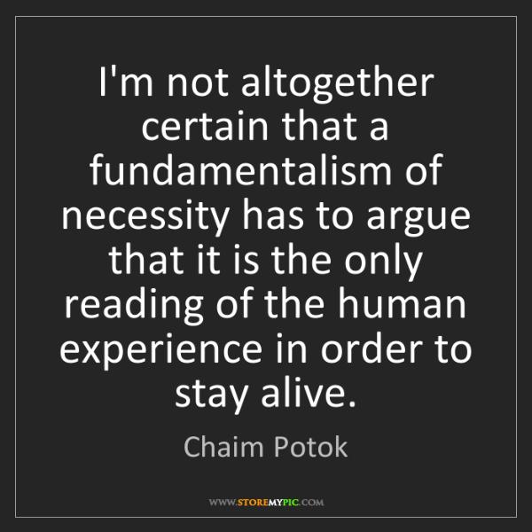 Chaim Potok: I'm not altogether certain that a fundamentalism of necessity...