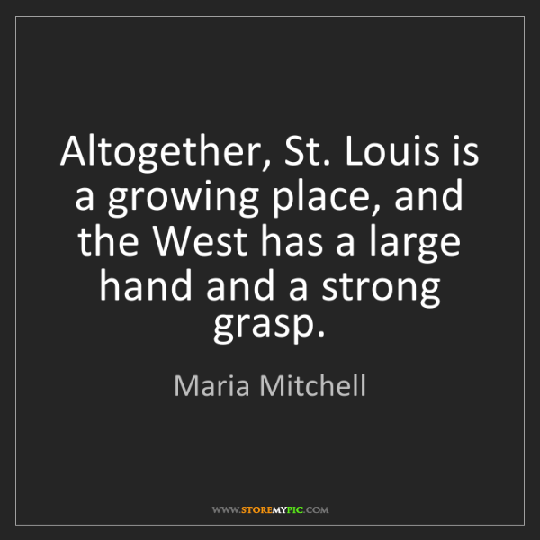 Maria Mitchell: Altogether, St. Louis is a growing place, and the West...
