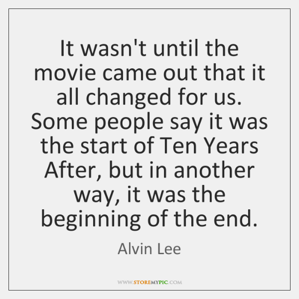 It wasn't until the movie came out that it all changed for ...