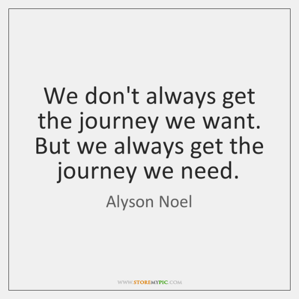 We don't always get the journey we want. But we always get ...
