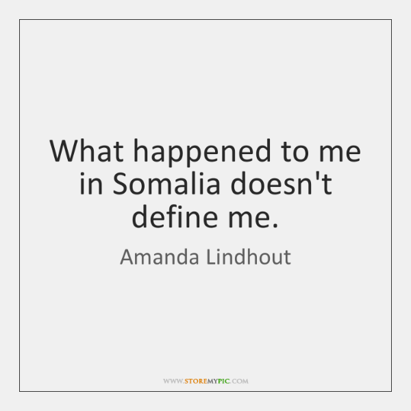What happened to me in Somalia doesn't define me.