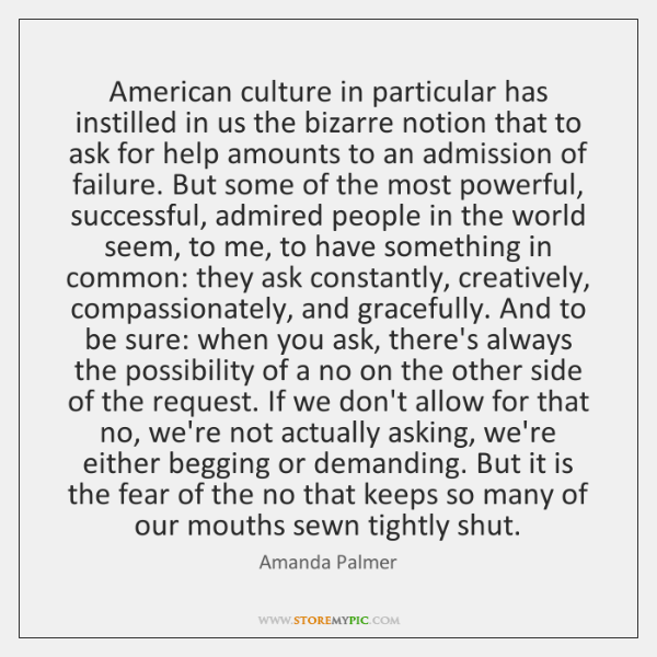 American culture in particular has instilled in us the bizarre notion that ...