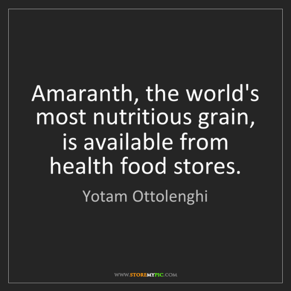 Yotam Ottolenghi: Amaranth, the world's most nutritious grain, is available...