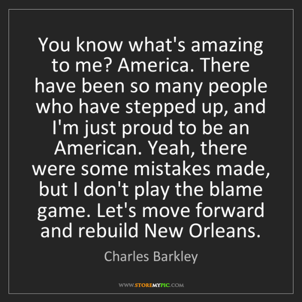 Charles Barkley: You know what's amazing to me? America. There have been...