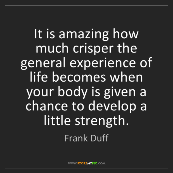Frank Duff: It is amazing how much crisper the general experience...