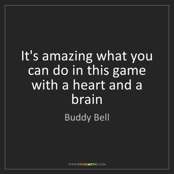 Buddy Bell: It's amazing what you can do in this game with a heart...