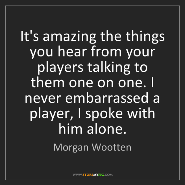 Morgan Wootten: It's amazing the things you hear from your players talking...