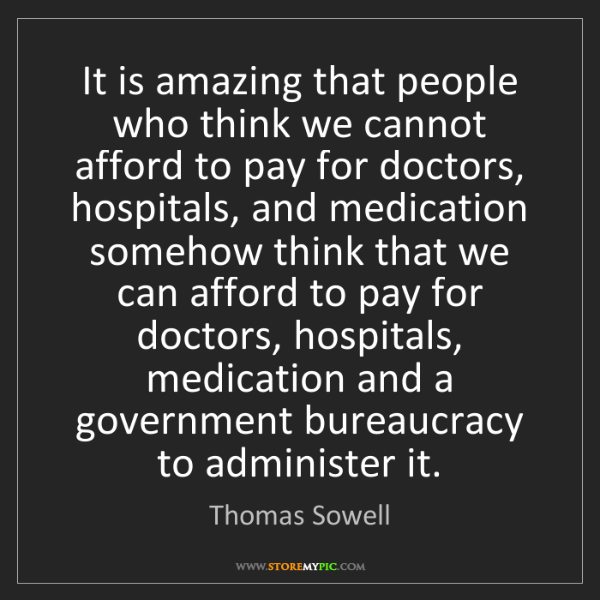 Thomas Sowell: It is amazing that people who think we cannot afford...