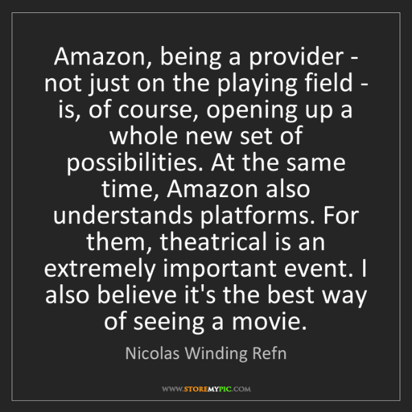 Nicolas Winding Refn: Amazon, being a provider - not just on the playing field...
