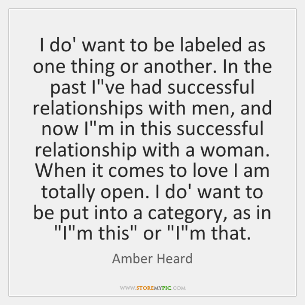 I do' want to be labeled as one thing or another. In ...