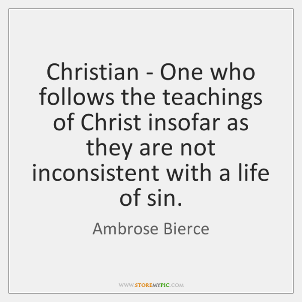 Christian - One who follows the teachings of Christ insofar as they ...