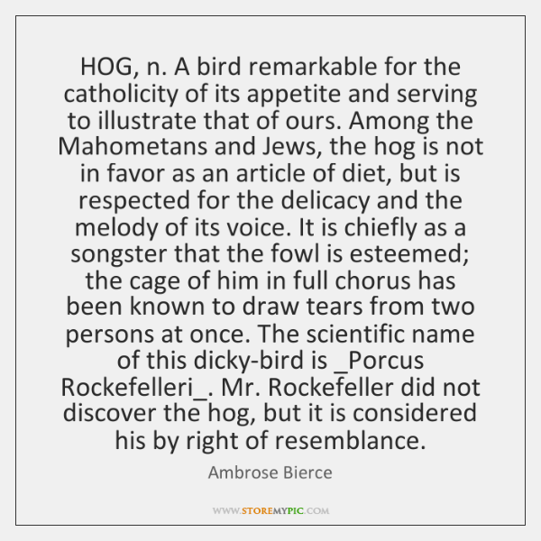 HOG, n. A bird remarkable for the catholicity of its appetite and ...