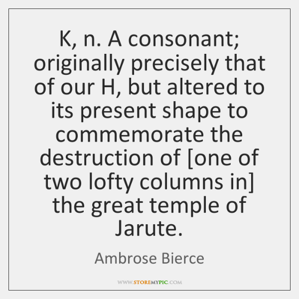 K, n. A consonant; originally precisely that of our H, but altered ...