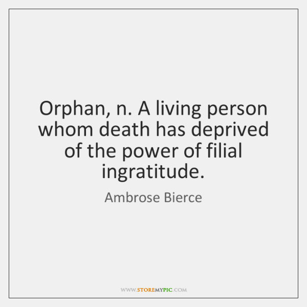 Orphan, n. A living person whom death has deprived of the power ...
