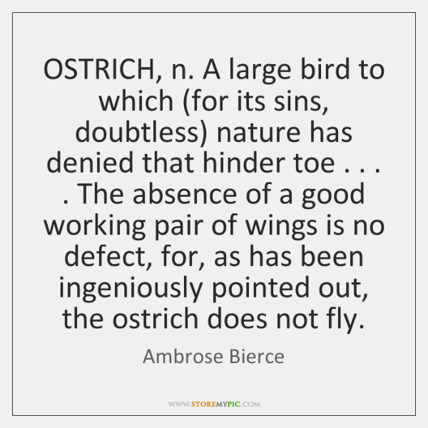 OSTRICH, n. A large bird to which (for its sins, doubtless) nature ...