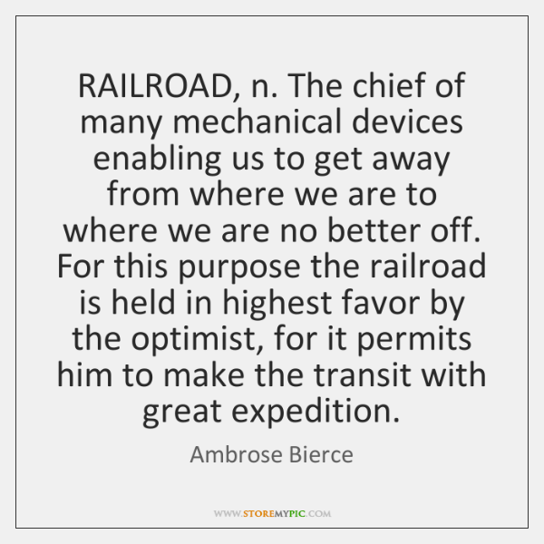 RAILROAD, n. The chief of many mechanical devices enabling us to get ...
