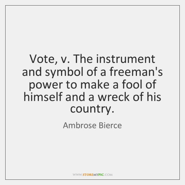 Vote, v. The instrument and symbol of a freeman's power to make ...