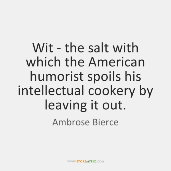 Wit - the salt with which the American humorist spoils his intellectual ...