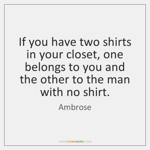 If you have two shirts in your closet, one belongs to you ...