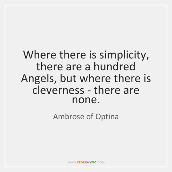 Where there is simplicity, there are a hundred Angels, but where there ...
