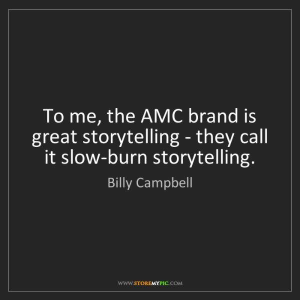 Billy Campbell: To me, the AMC brand is great storytelling - they call...