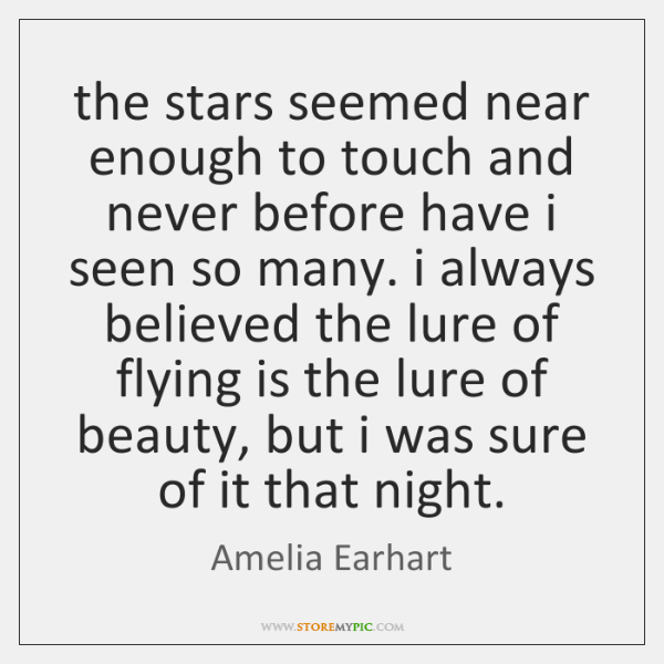 the stars seemed near enough to touch and never before have i ...