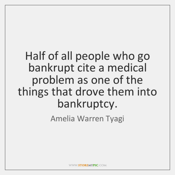 Half of all people who go bankrupt cite a medical problem as ...