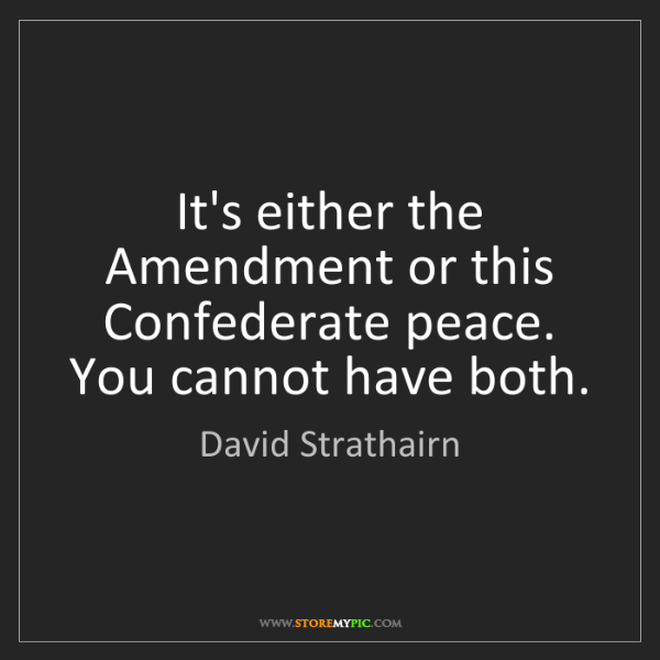 David Strathairn: It's either the Amendment or this Confederate peace....