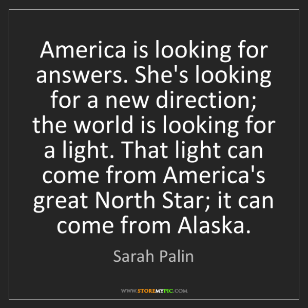 Sarah Palin: America is looking for answers. She's looking for a new...