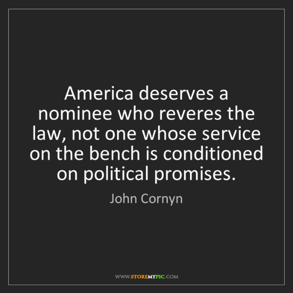 John Cornyn: America deserves a nominee who reveres the law, not one...
