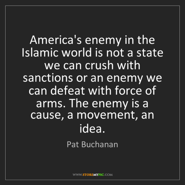 Pat Buchanan: America's enemy in the Islamic world is not a state we...