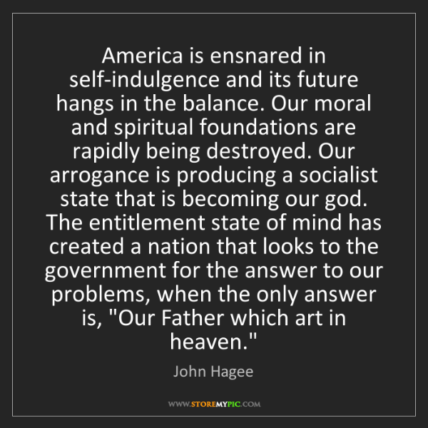 John Hagee: America is ensnared in self-indulgence and its future...