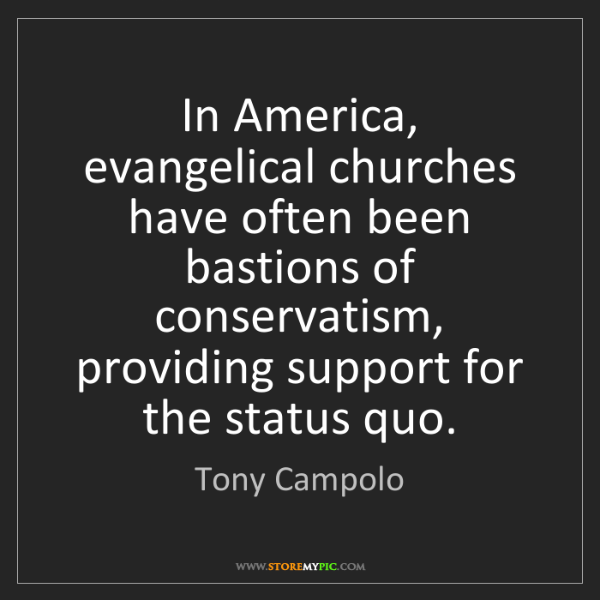 Tony Campolo: In America, evangelical churches have often been bastions...