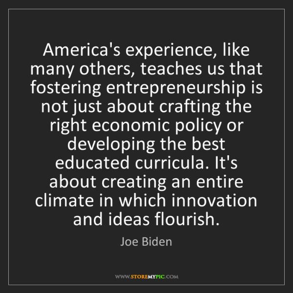 Joe Biden: America's experience, like many others, teaches us that...