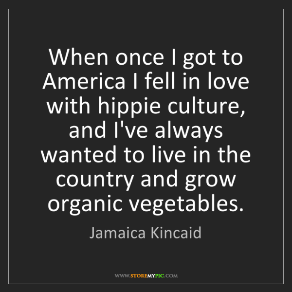 Jamaica Kincaid: When once I got to America I fell in love with hippie...