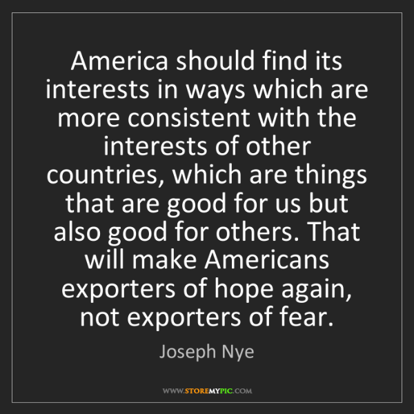 Joseph Nye: America should find its interests in ways which are more...