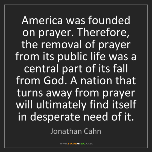 Jonathan Cahn: America was founded on prayer. Therefore, the removal...