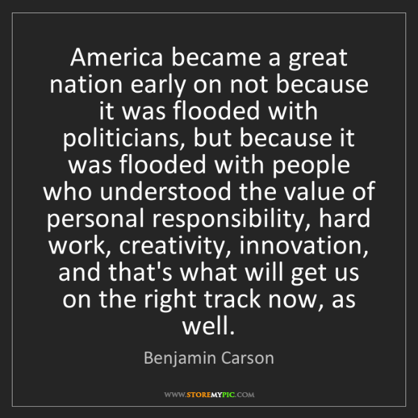 Benjamin Carson: America became a great nation early on not because it...
